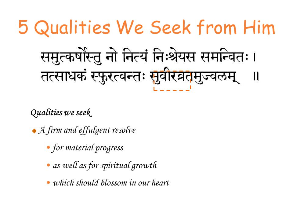 Qualities we seek A firm and effulgent resolve for material progress as well as for spiritual growth which should blossom in our heart