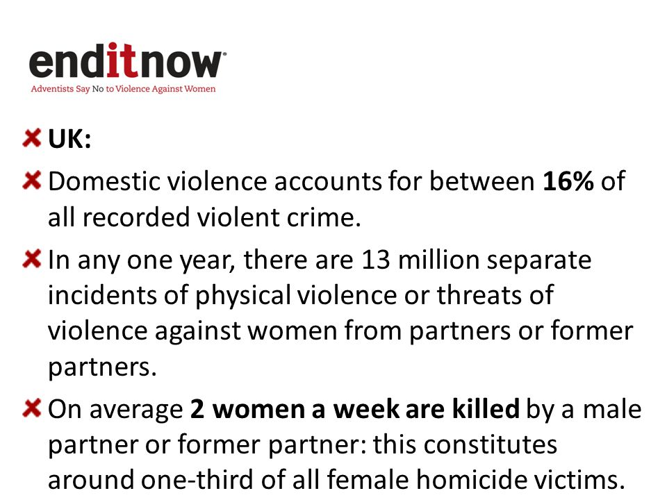 UK: Domestic violence accounts for between 16% of all recorded violent crime.