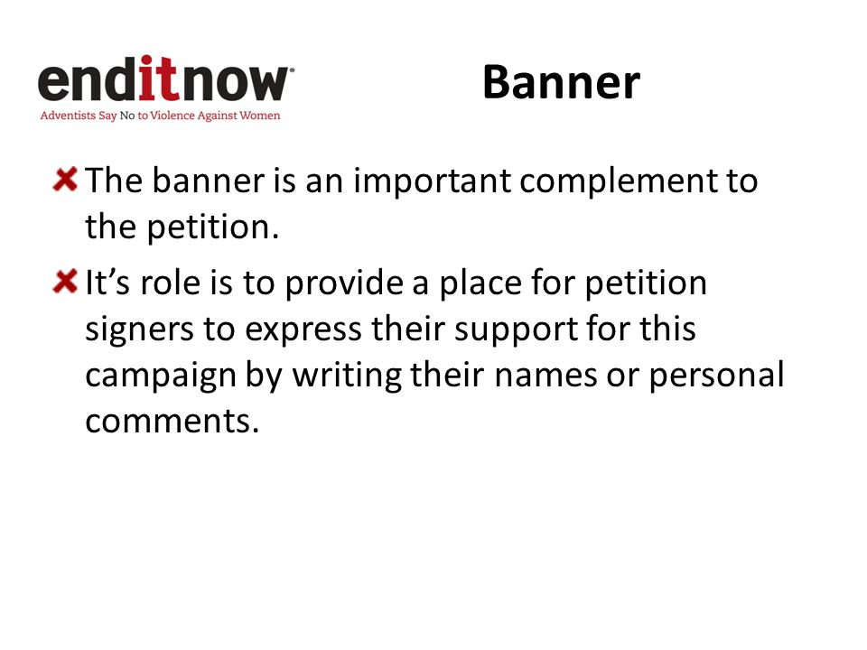 Banner The banner is an important complement to the petition.