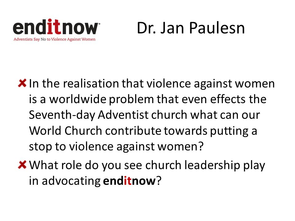 Dr. Jan Paulesn In the realisation that violence against women is a worldwide problem that even effects the Seventh-day Adventist church what can our