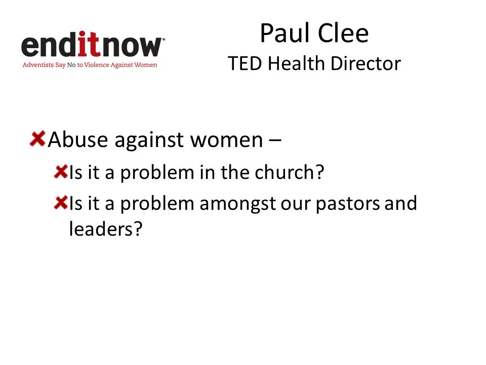Paul Clee TED Health Director Abuse against women – Is it a problem in the church.
