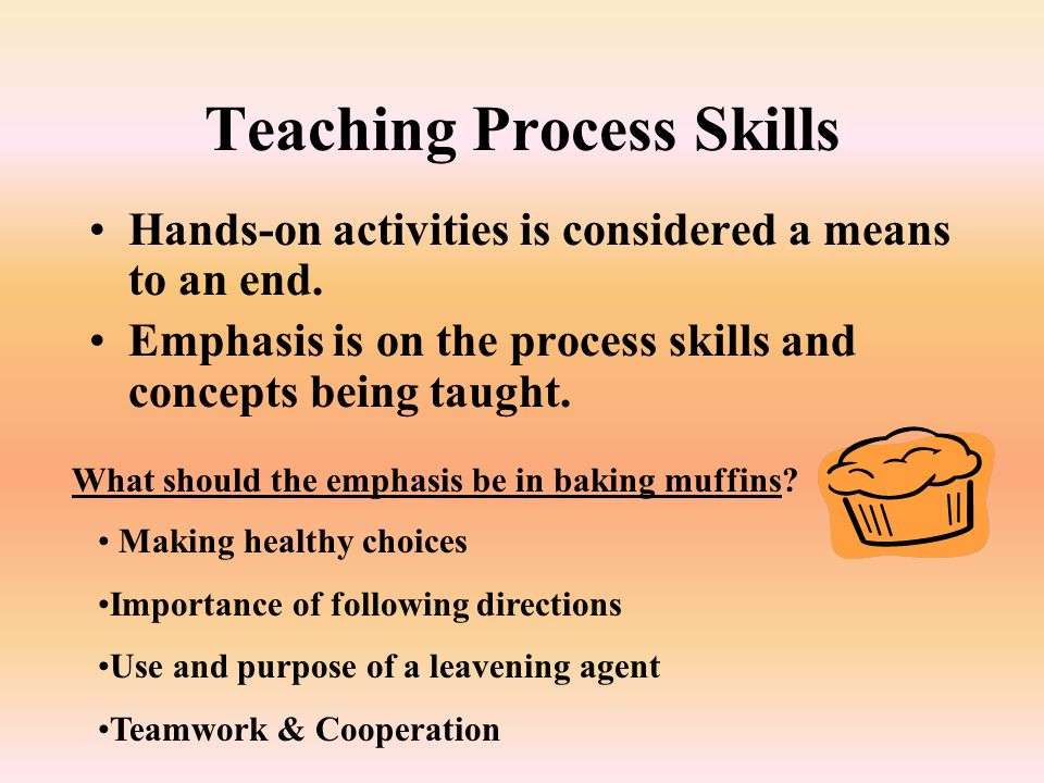 Teaching Process Skills Hands-on activities is considered a means to an end.