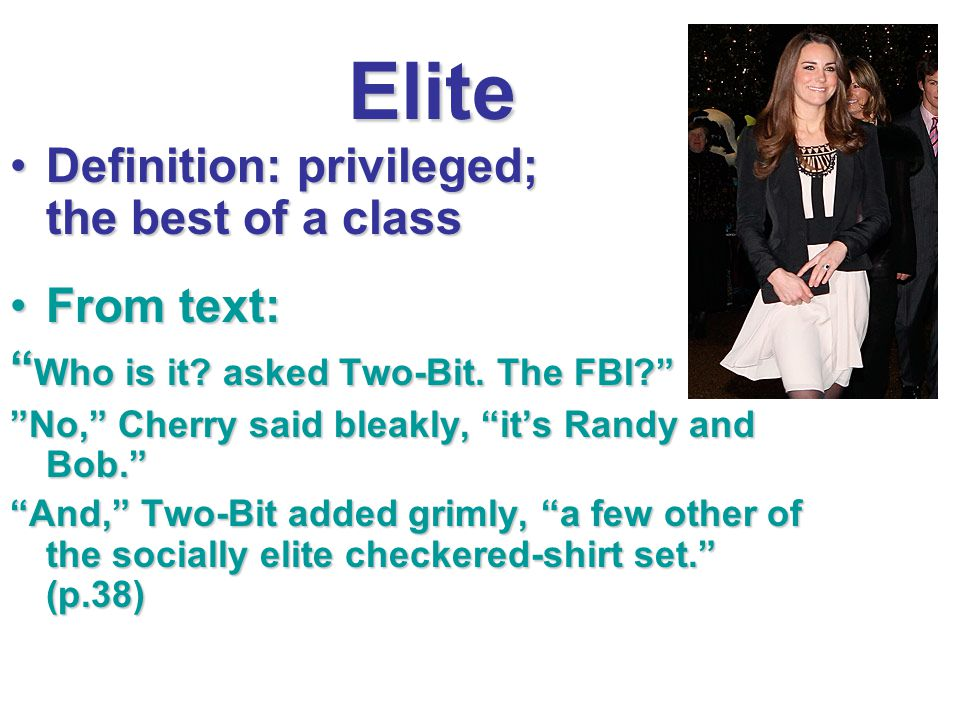 """Elite Definition: privileged; the best of a classDefinition: privileged; the best of a class From text:From text: """" Who is it? asked Two-Bit. The FBI?"""