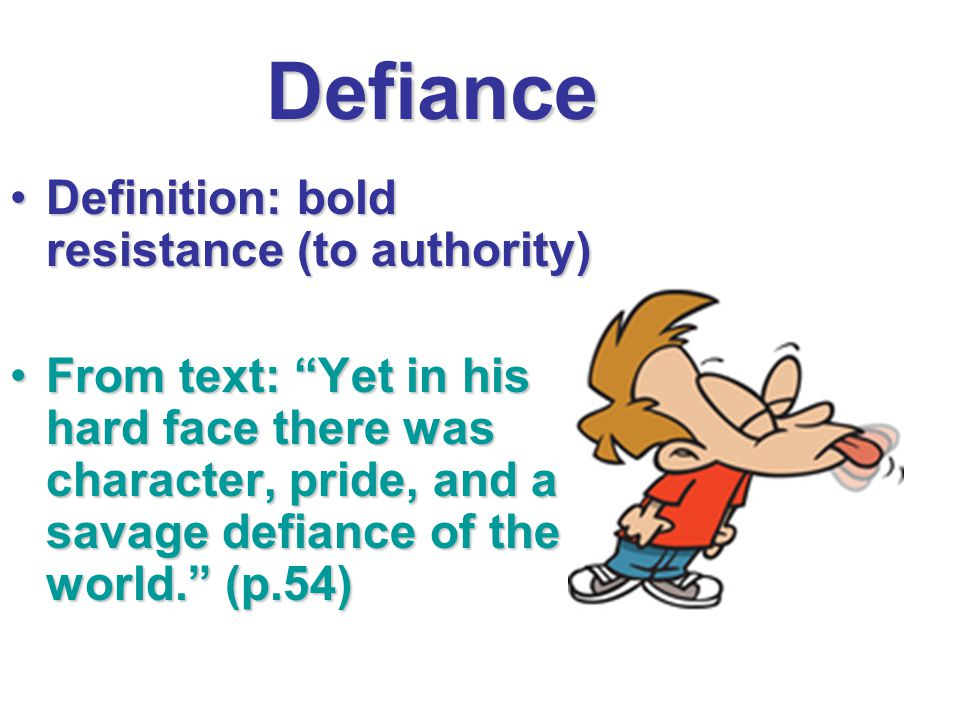 """Defiance Definition: bold resistance (to authority)Definition: bold resistance (to authority) From text: """"Yet in his hard face there was character, pr"""