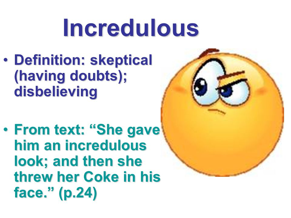 """Incredulous Definition: skeptical (having doubts); disbelievingDefinition: skeptical (having doubts); disbelieving From text: """"She gave him an incredu"""