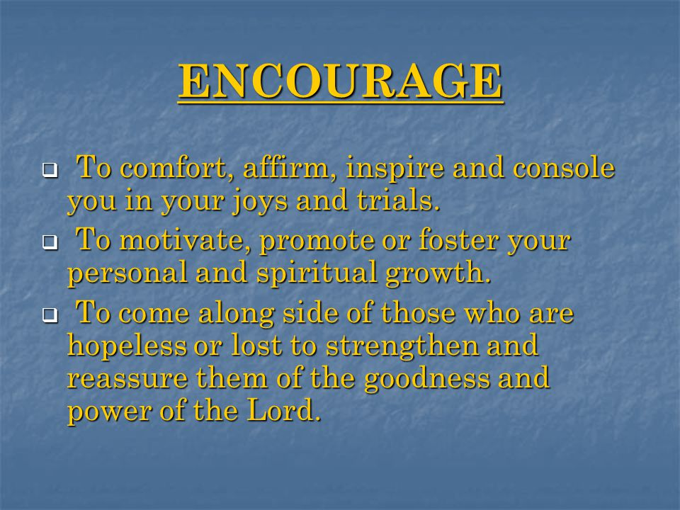 ENLIGHTEN  To help stimulate and enhance your spiritual or intellectual knowledge.