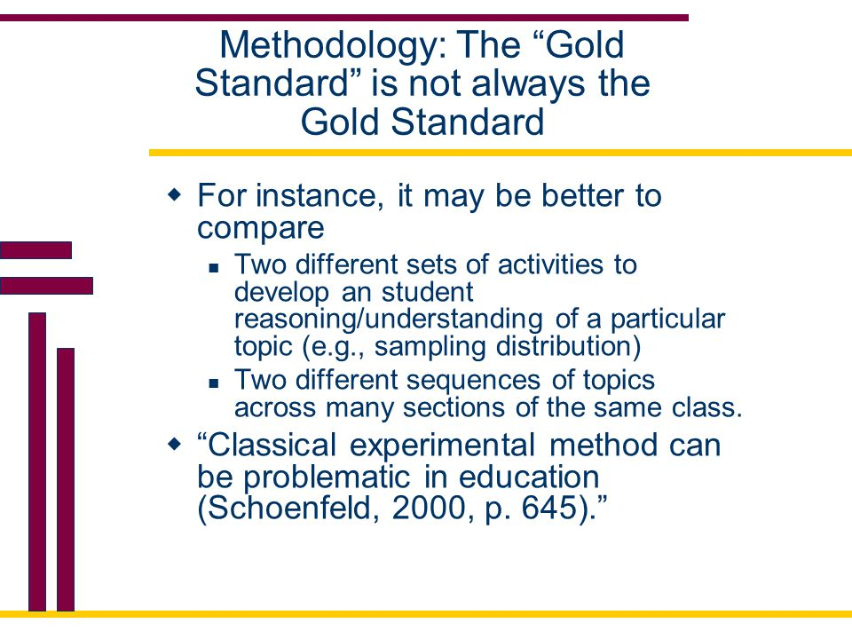"Methodology: The ""Gold Standard"" is not always the Gold Standard  For instance, it may be better to compare Two different sets of activities to devel"