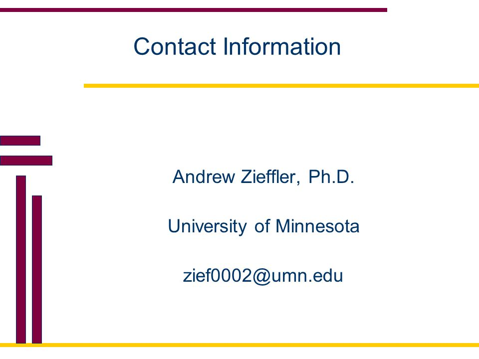 Contact Information Andrew Zieffler, Ph.D. University of Minnesota zief0002@umn.edu