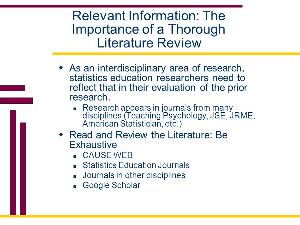 Relevant Information: The Importance of a Thorough Literature Review  As an interdisciplinary area of research, statistics education researchers need to reflect that in their evaluation of the prior research.