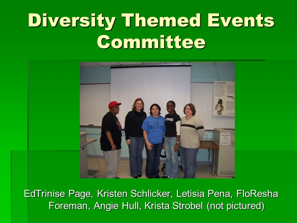 Diversity Themed Events Committee EdTrinise Page, Kristen Schlicker, Letisia Pena, FloResha Foreman, Angie Hull, Krista Strobel (not pictured)