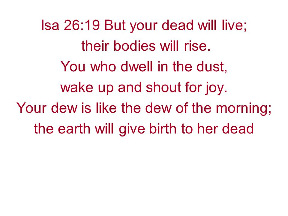 Isa 26:19 But your dead will live; their bodies will rise.