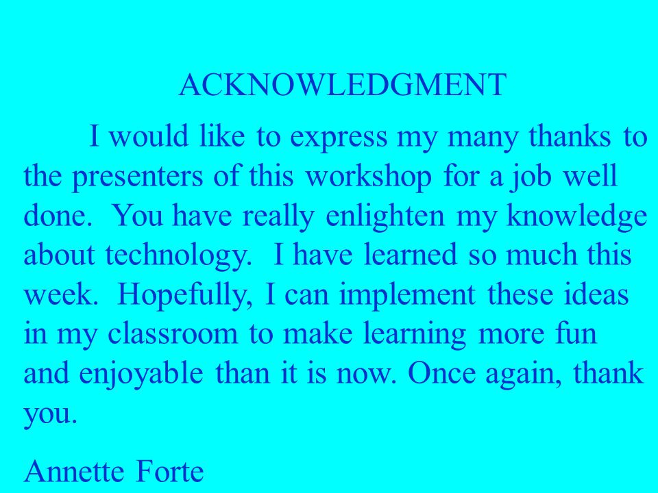 ACKNOWLEDGMENT I would like to express my many thanks to the presenters of this workshop for a job well done.