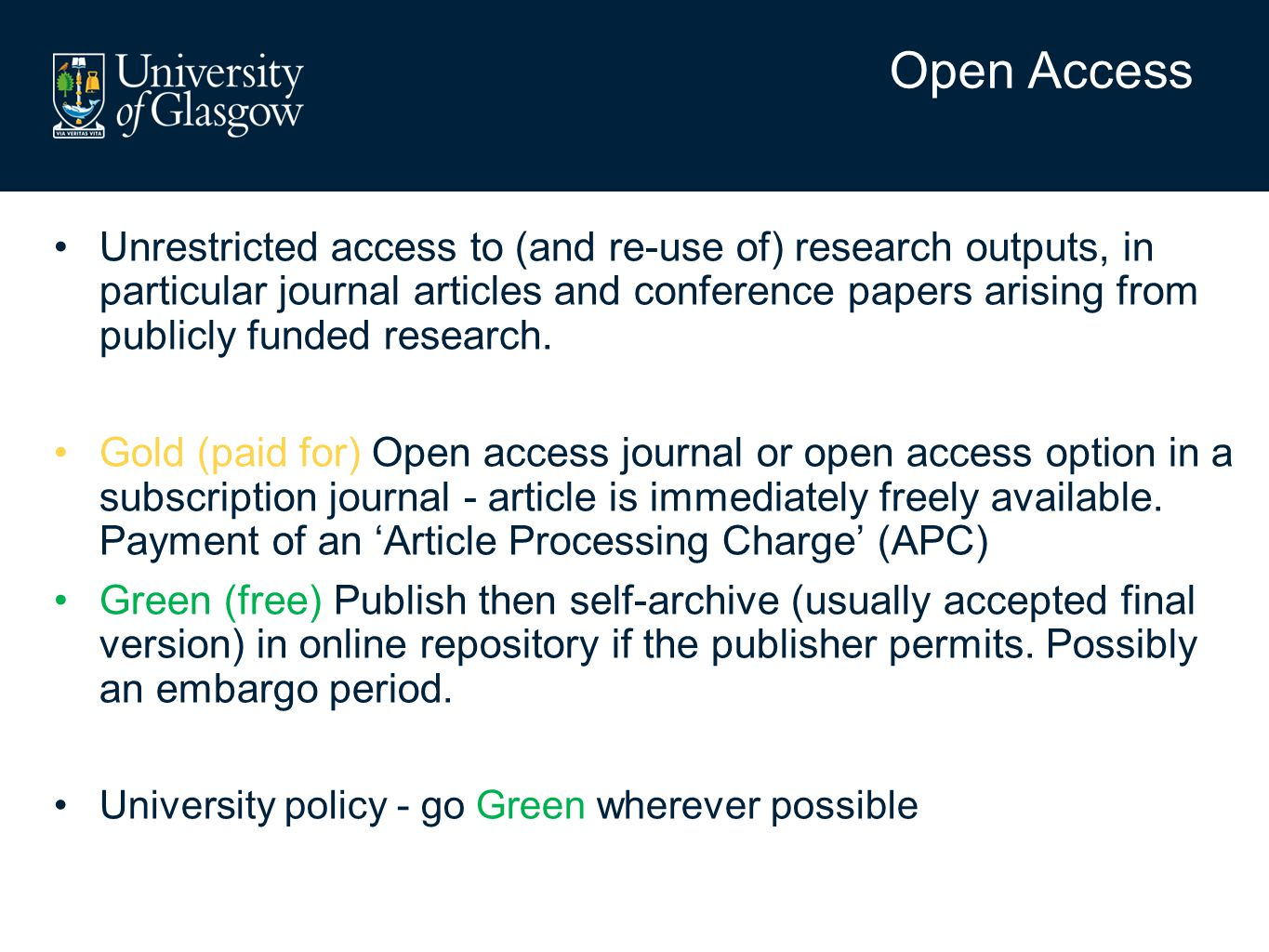 University Publication Policy Not new – since 2008 Deposit into Enlighten: Electronic copies of peer-reviewed journal articles and conference proceedings (when allowable) Bibliographic (metadata) details of all research outputs, and to provide the full text of other research outputs where appropriate.