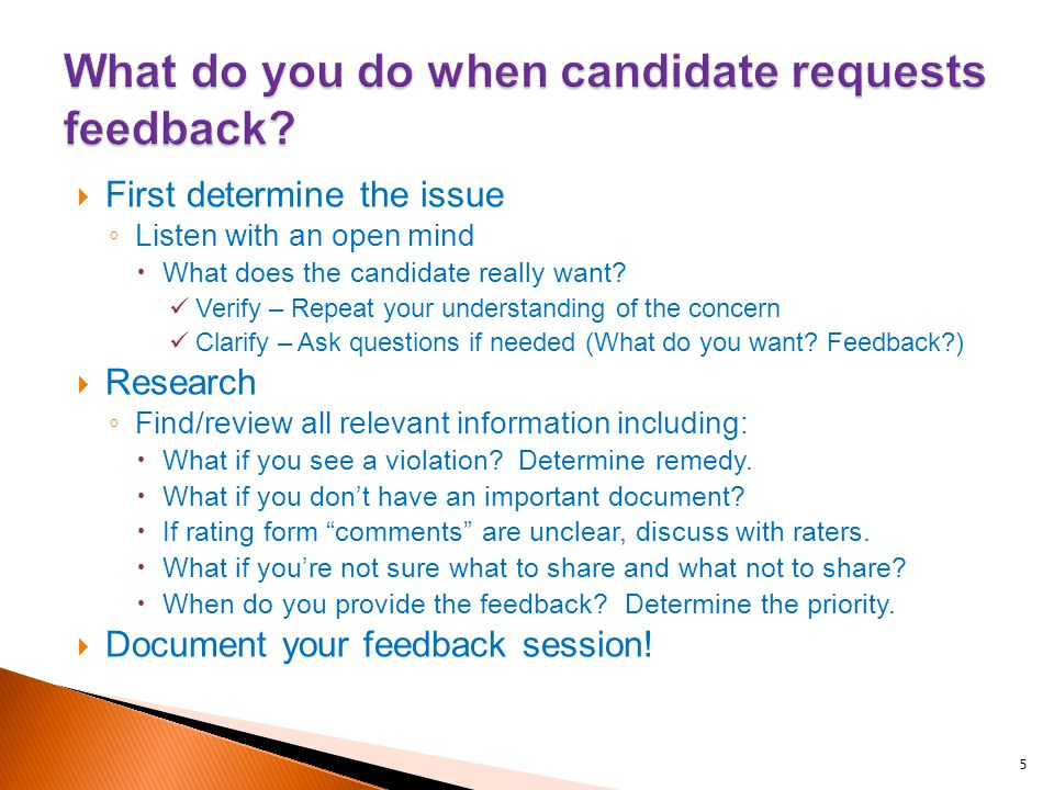  First determine the issue ◦ Listen with an open mind  What does the candidate really want.