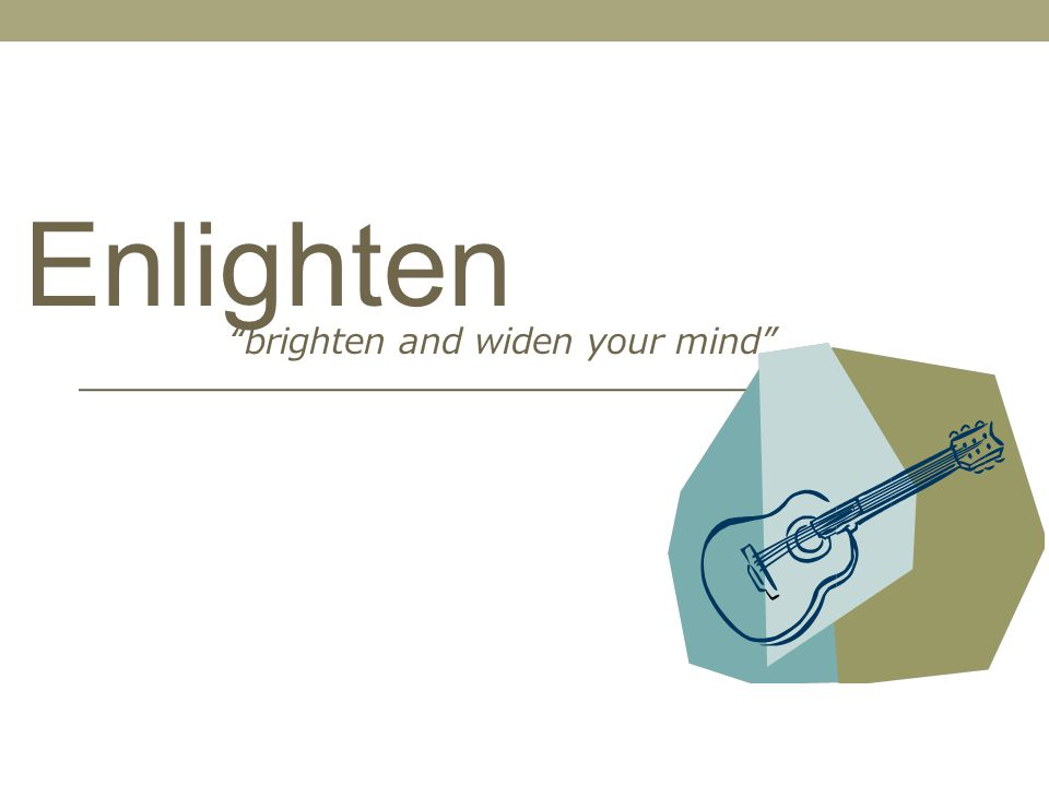 brighten and widen your mind Enlighten