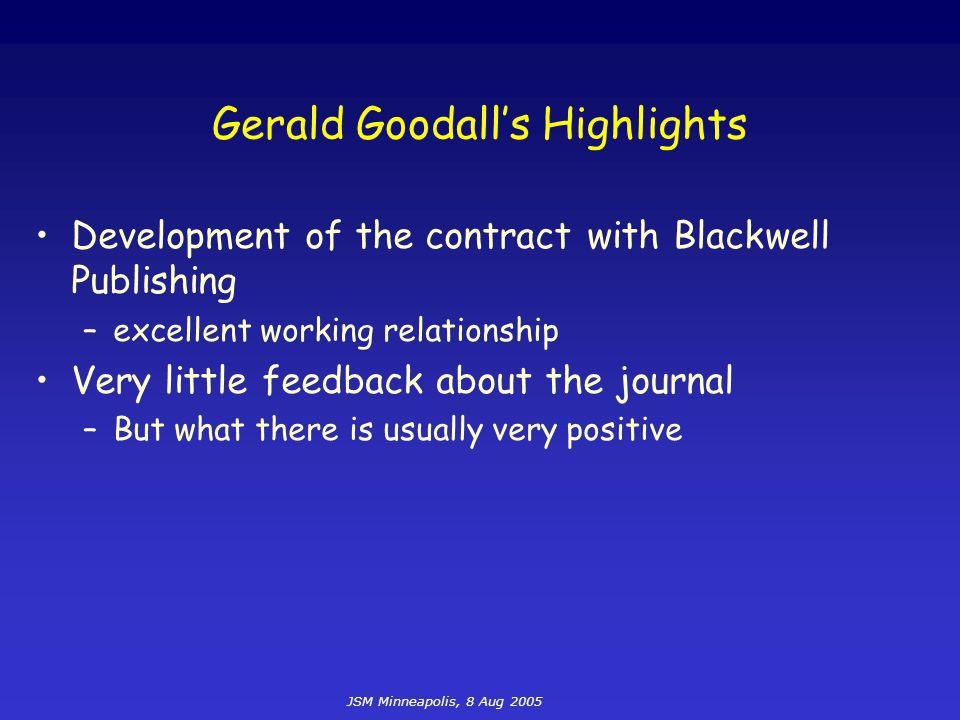 JSM Minneapolis, 8 Aug 2005 Gerald Goodall's Highlights Development of the contract with Blackwell Publishing –excellent working relationship Very lit