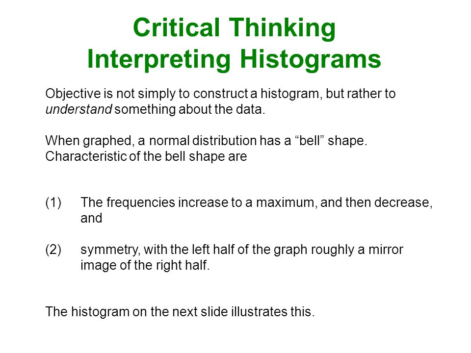 Objective is not simply to construct a histogram, but rather to understand something about the data.