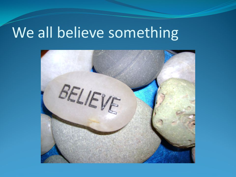 What do you believe.1. What you believe is where you stand On what do you stand.