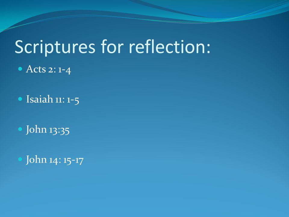Scriptures for reflection: Acts 2: 1-4 Isaiah 11: 1-5 John 13:35 John 14: 15-17