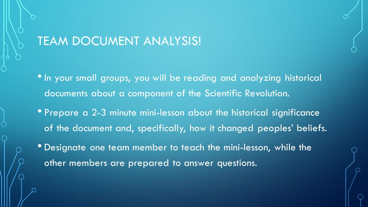 TEAM DOCUMENT ANALYSIS! In your small groups, you will be reading and analyzing historical documents about a component of the Scientific Revolution. P