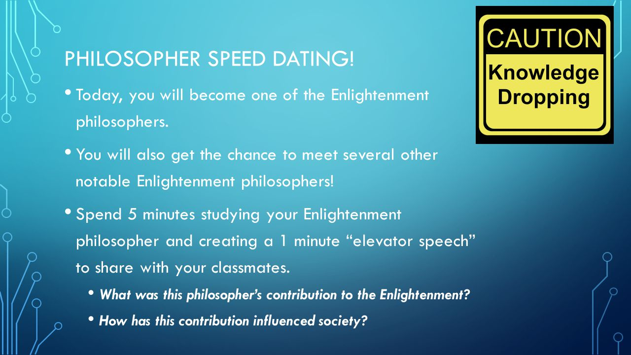 PHILOSOPHER SPEED DATING! Today, you will become one of the Enlightenment philosophers. You will also get the chance to meet several other notable Enl
