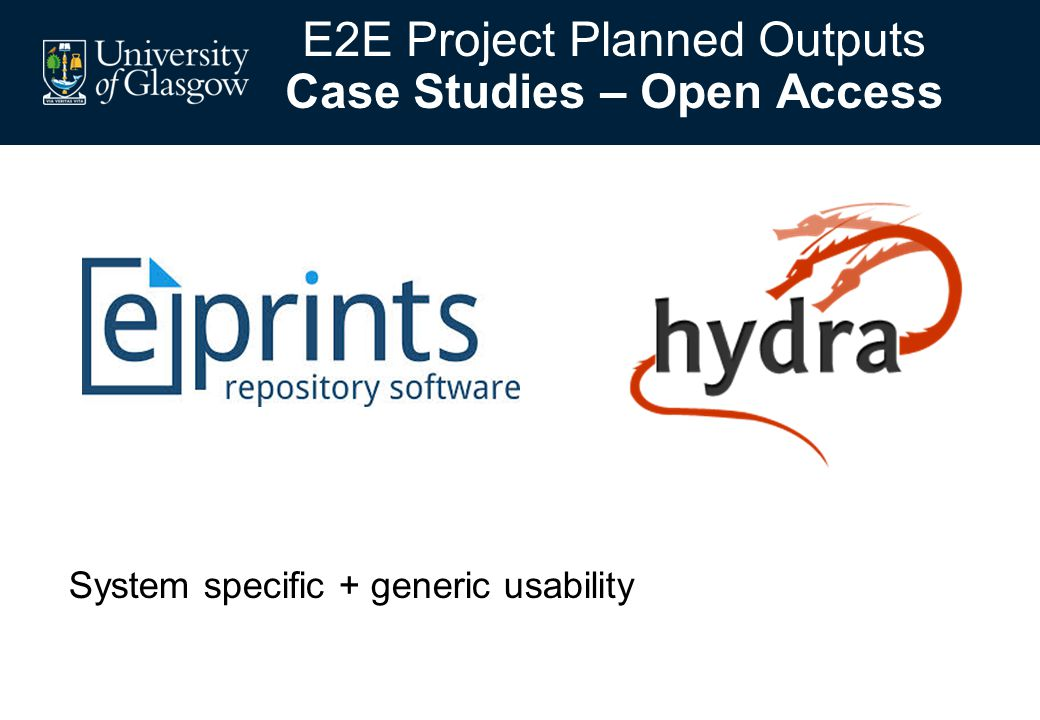 System specific + generic usability E2E Project Planned Outputs Case Studies – Open Access