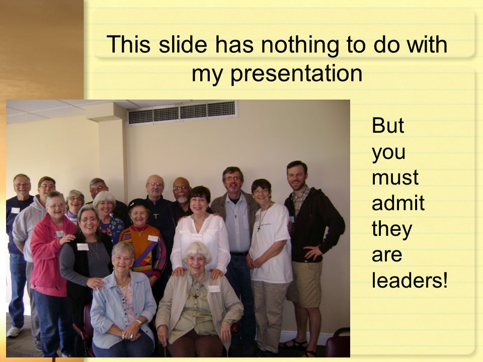 This slide has nothing to do with my presentation But you must admit they are leaders!