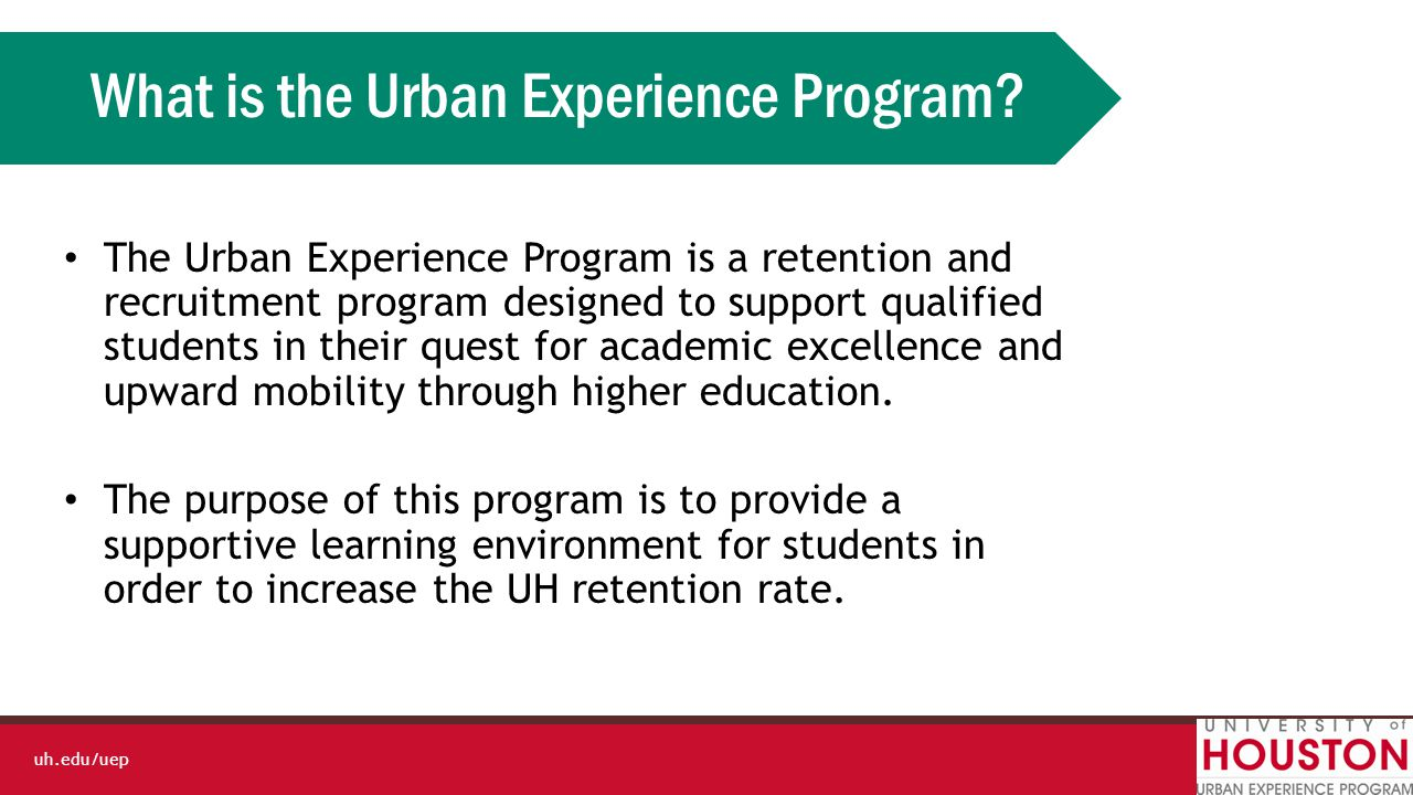 uh.edu/uep Current and Upcoming Initiatives  Increase Academic Focused Initiative  Inclusion and Diversity  UEP Living Learning Community  Global Learning Initiatives  Creating a unified vision and culture.