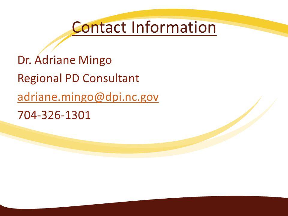 Contact Information Dr. Adriane Mingo Regional PD Consultant adriane.mingo@dpi.nc.gov 704-326-1301