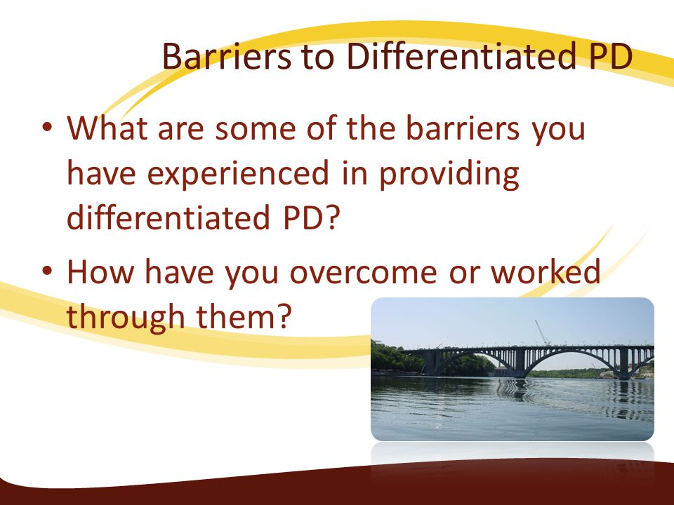 Barriers to Differentiated PD What are some of the barriers you have experienced in providing differentiated PD? How have you overcome or worked throu