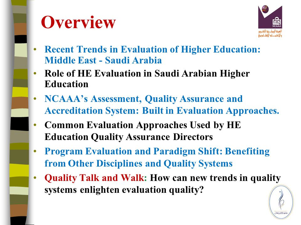 Recent Trends in Evaluation of Higher Education: Middle East - Saudi Arabia Middle East and Gulf states trends and practices Recent trends and practices implemented in Evaluation and quality systems in higher education.