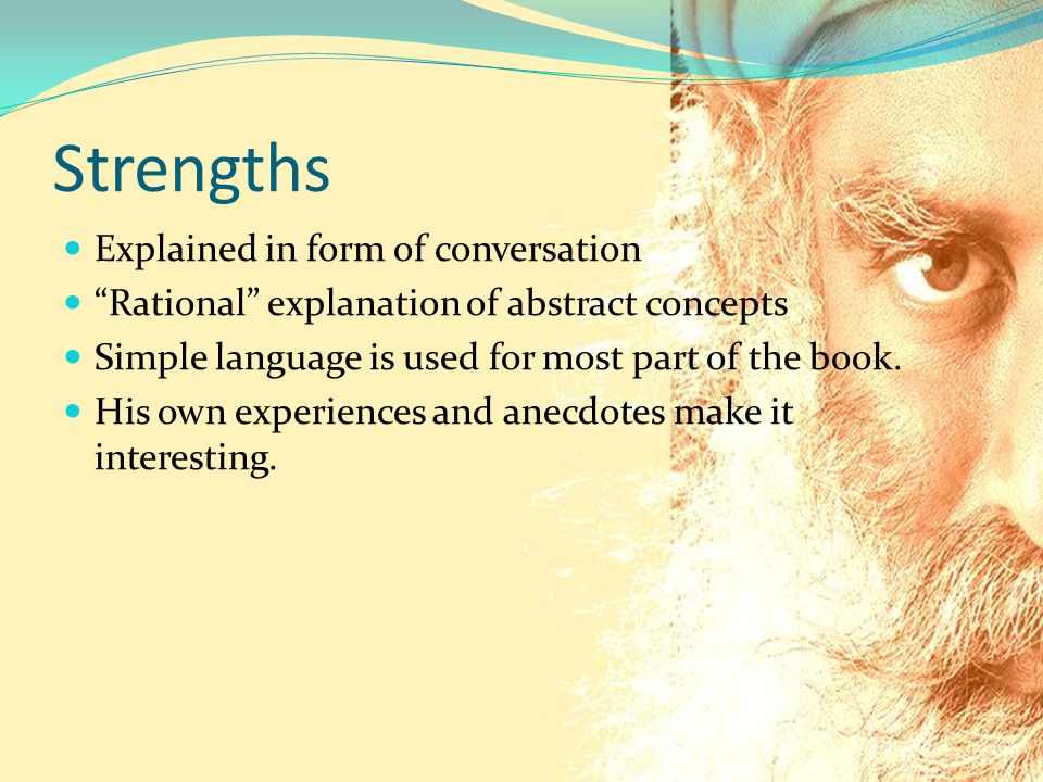 Strengths Explained in form of conversation Rational explanation of abstract concepts Simple language is used for most part of the book.