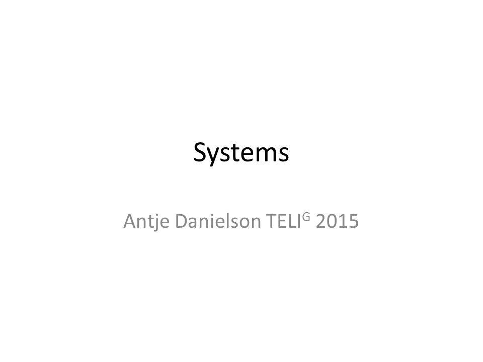 Systems Antje Danielson TELI G 2015