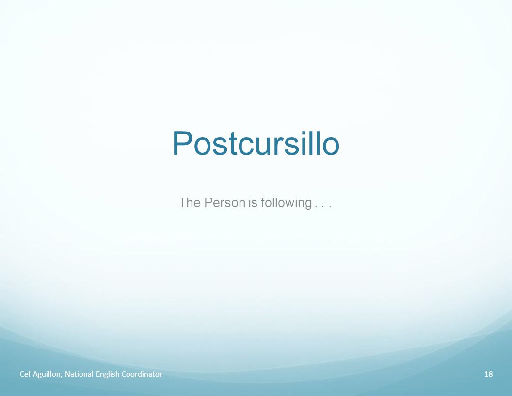 Postcursillo Cef Aguillon, National English Coordinator18 The Person is following...