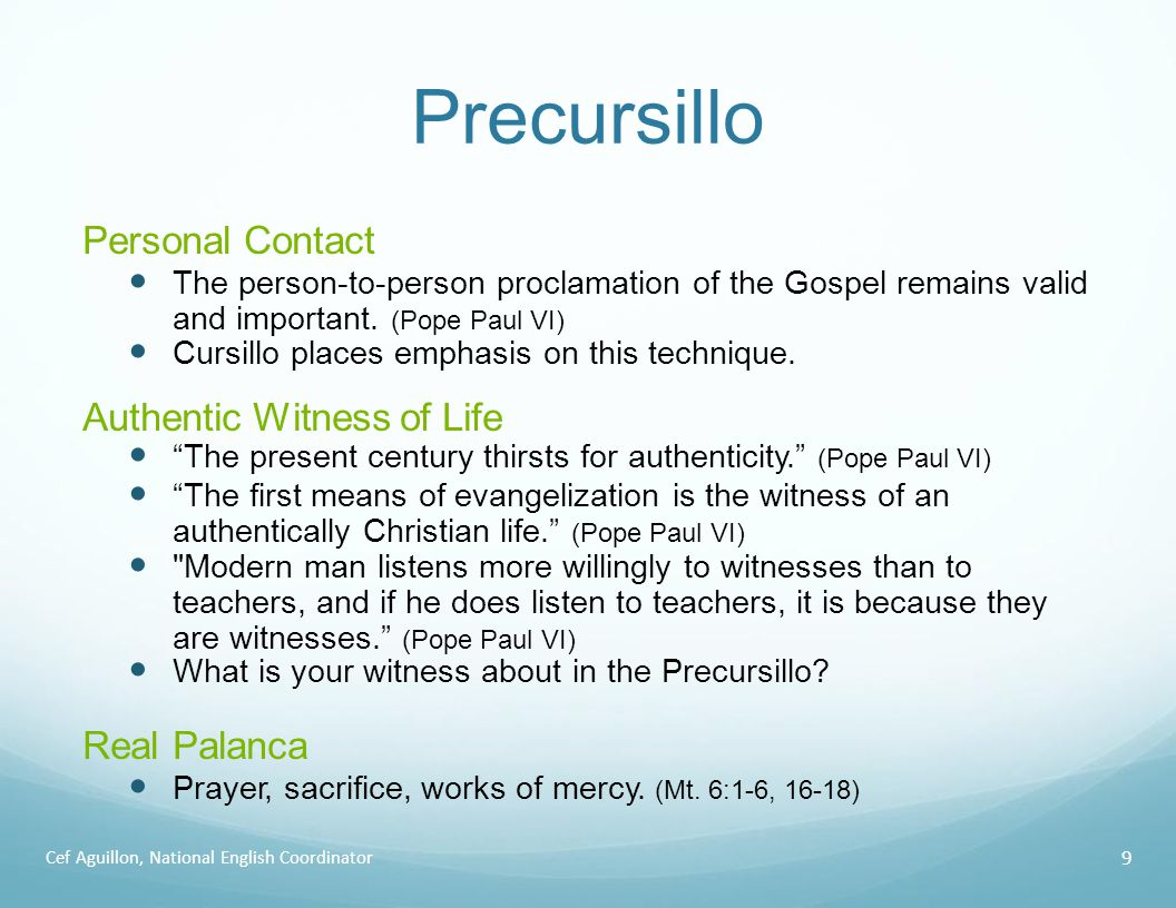 Precursillo Cef Aguillon, National English Coordinator 9 Personal Contact The person-to-person proclamation of the Gospel remains valid and important.