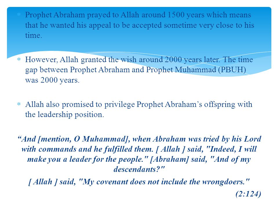  Prophet Abraham prayed to Allah around 1500 years which means that he wanted his appeal to be accepted sometime very close to his time.  However, A