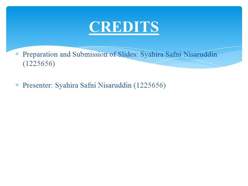  Preparation and Submission of Slides: Syahira Safni Nisaruddin (1225656)  Presenter: Syahira Safni Nisaruddin (1225656) CREDITS
