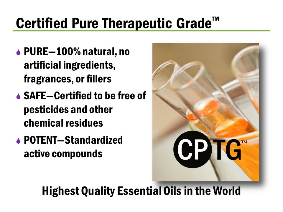Certified Pure Therapeutic Grade ™  PURE—100% natural, no artificial ingredients, fragrances, or fillers  SAFE—Certified to be free of pesticides an