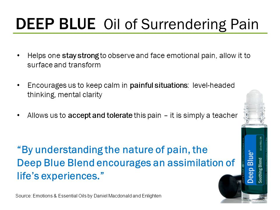 DEEP BLUE Oil of Surrendering Pain Helps one stay strong to observe and face emotional pain, allow it to surface and transform Encourages us to keep c