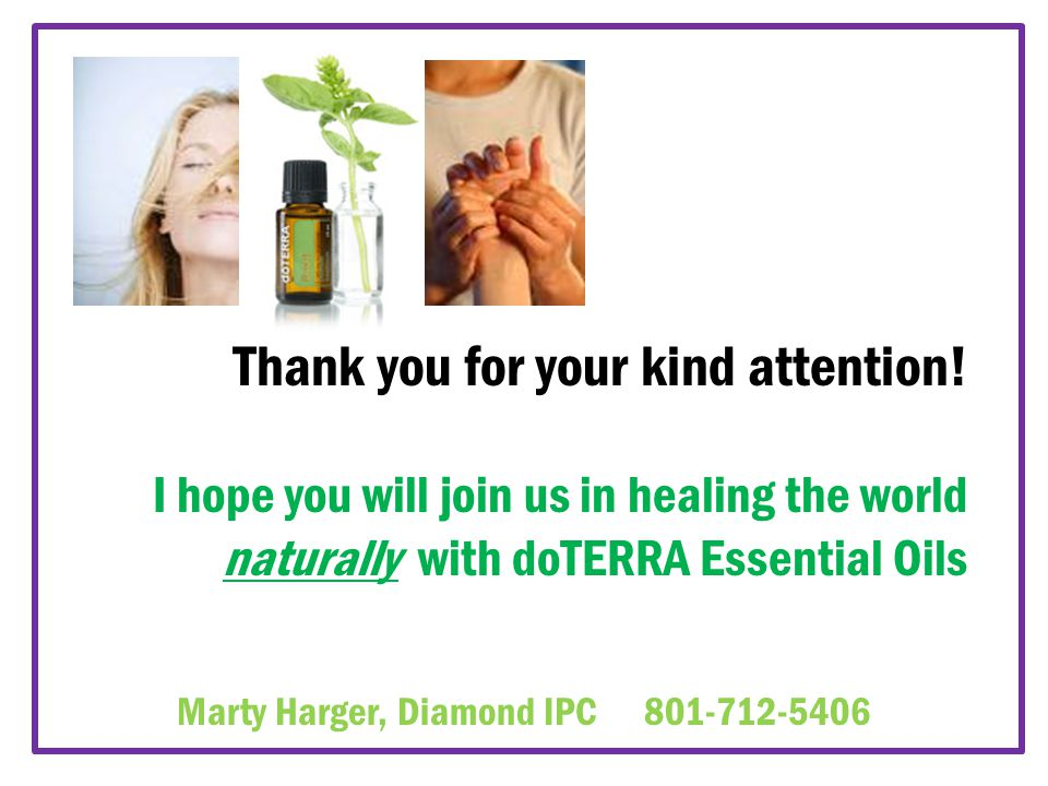Thank you for your kind attention! I hope you will join us in healing the world naturally with doTERRA Essential Oils Marty Harger, Diamond IPC 801-71