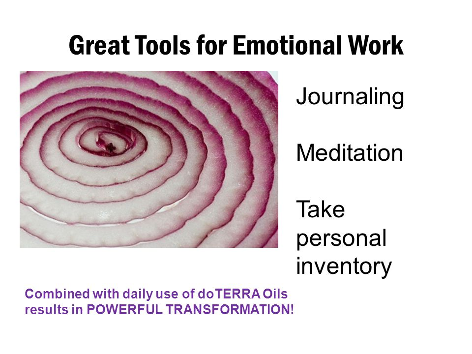 Great Tools for Emotional Work Journaling Meditation Take personal inventory Combined with daily use of doTERRA Oils results in POWERFUL TRANSFORMATIO