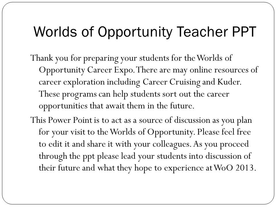 Worlds of Opportunity Teacher PPT Thank you for preparing your students for the Worlds of Opportunity Career Expo.
