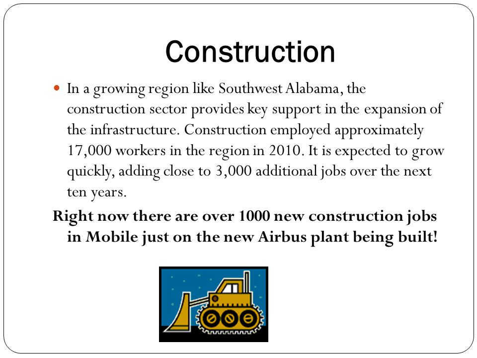 Construction In a growing region like Southwest Alabama, the construction sector provides key support in the expansion of the infrastructure.