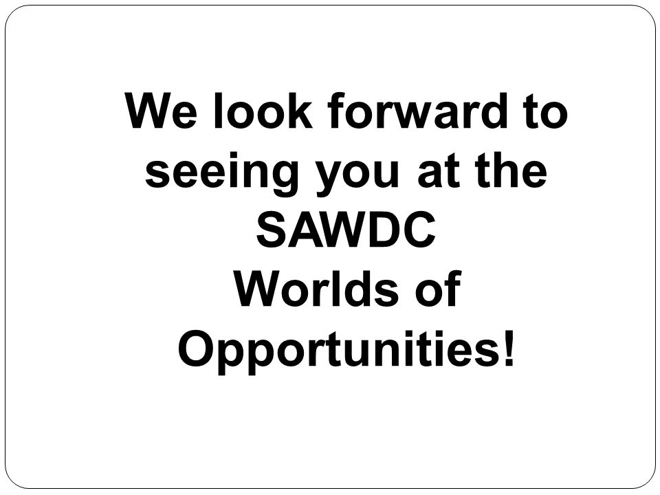 We look forward to seeing you at the SAWDC Worlds of Opportunities!