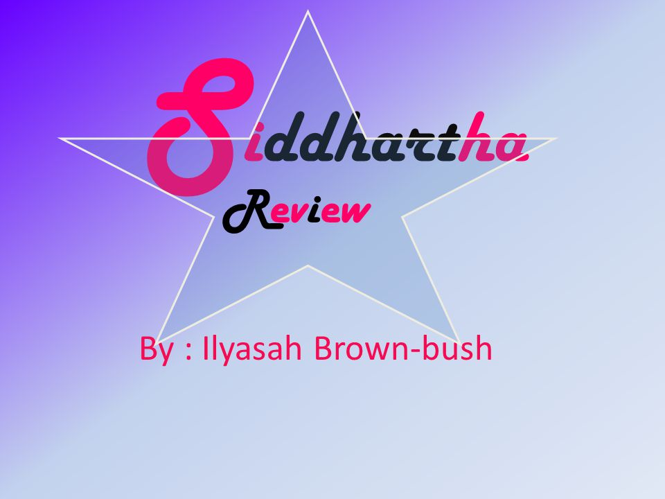 S iddhartha By : Ilyasah Brown-bush Review