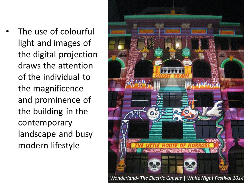 The use of colourful light and images of the digital projection draws the attention of the individual to the magnificence and prominence of the buildi