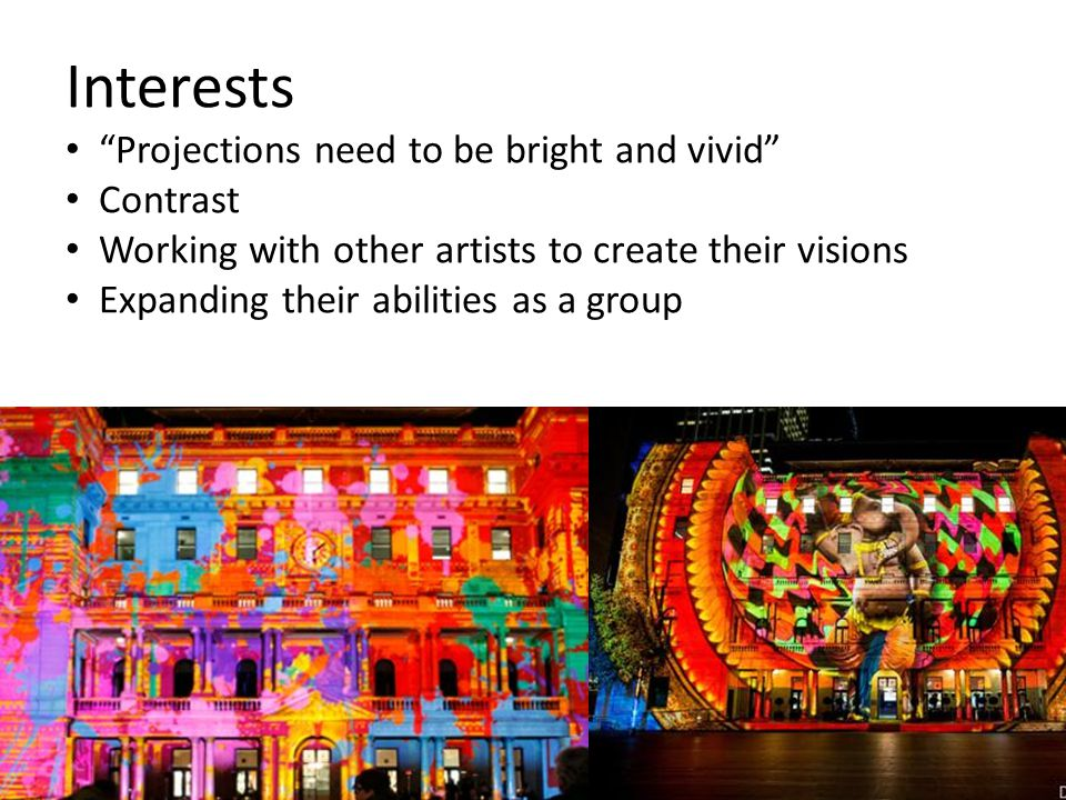 "Interests ""Projections need to be bright and vivid"" Contrast Working with other artists to create their visions Expanding their abilities as a group"