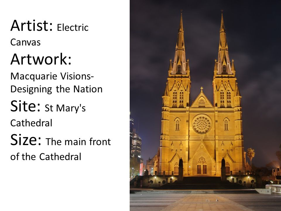 Artist: Electric Canvas Artwork: Macquarie Visions- Designing the Nation Site: St Mary's Cathedral Size: The main front of the Cathedral