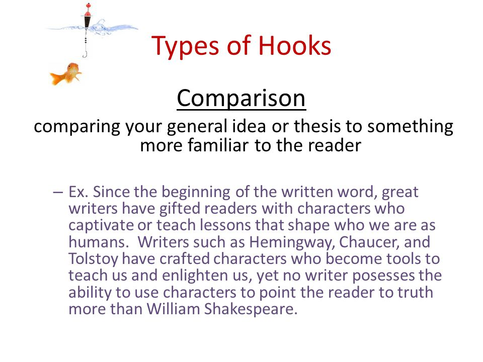 Types of Hooks Metaphor/Simile a more specific type of comparison Ex.