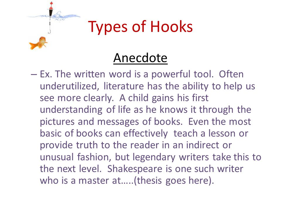 Types of Hooks Anecdote – Ex. The written word is a powerful tool.